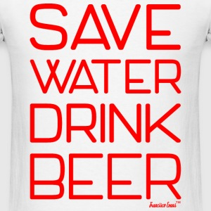 Save Water Drink Beer, Francisco Evans ™ T-Shirts - Men's T-Shirt