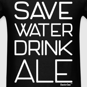 Save Water Drink Ale, Francisco Evans ™ T-Shirts - Men's T-Shirt