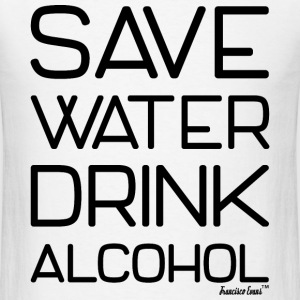 Save Water Drink Alcohol, Francisco Evans ™ T-Shirts - Men's T-Shirt