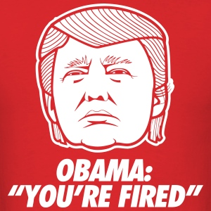 Obama You're Fired T-Shirts - Men's T-Shirt