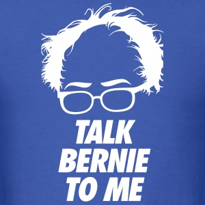 Talk Bernie To Me T-Shirts - Men's T-Shirt