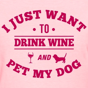 Drink Wine And Pet My Dog Women's T-Shirts - Women's T-Shirt
