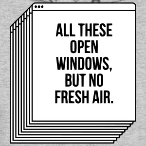 ALL THESE OPEN WINDOWS, BUT NO FRESH AIR. Hoodies - Men's Hoodie