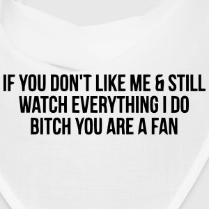 YOU DON'T LIKE ME BUT WATCH? YOU A FAN BITCH! Caps - Bandana