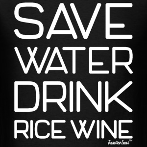Save Water Drink Rice Wine, Francisco Evans ™ T-Shirts - Men's T-Shirt