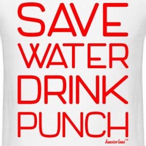 Save Water Drink Punch, Francisco Evans ™ T-Shirts - Men's T-Shirt