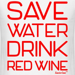 Save Water Drink Red Wine, Francisco Evans ™ T-Shirts - Men's T-Shirt