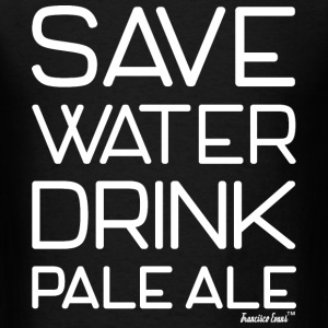 Save Water Drink Pale Ale, Francisco Evans ™ T-Shirts - Men's T-Shirt