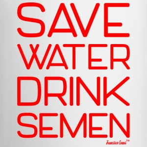 Save Water Drink Semen, Francisco Evans ™ Mugs & Drinkware - Coffee/Tea Mug
