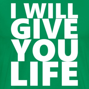 I Will Give You Life T-Shirts - Men's Premium T-Shirt