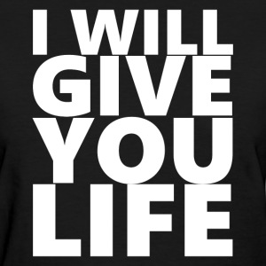 I Will Give You Life Women's T-Shirts - Women's T-Shirt