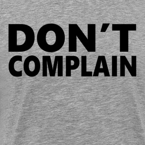 Complaining t shirts spreadshirt for Never complain never explain t shirt