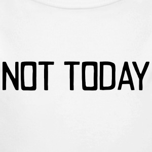 NOT TODAY!!! Baby Bodysuits - Long Sleeve Baby Bodysuit