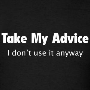 Take My Advice - Men's T-Shirt
