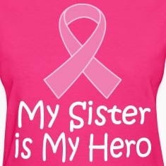 Breast Cancer Sister Is My Hero Pink Ribbon Women's T-Shirts