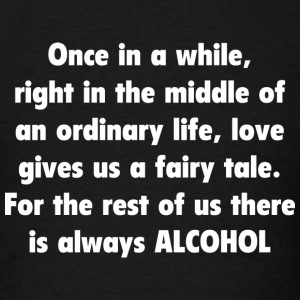 For The Rest Of Us There Is Always Alcohol T-Shirts - Men's T-Shirt