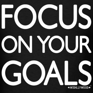 Focus on your goals, Wishllywood ™ T-Shirts - Men's T-Shirt