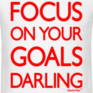 Focus on your goals Darling, Francisco Evans ™ T-Shirts - Men's T-Shirt