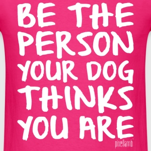 Be the Person your Dog thinks you are, Pixellamb ™ T-Shirts - Men's T-Shirt