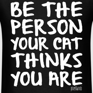 Be the Person your Cat thinks you are, Pixellamb ™ T-Shirts - Men's T-Shirt