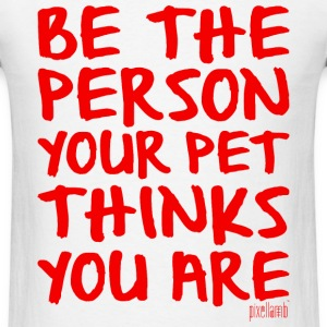 Be the Person your Pet thinks you are, Pixellamb ™ T-Shirts - Men's T-Shirt