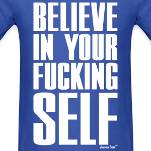 Believe in your fucking self, Francisco Evans ™ T-Shirts - Men's T-Shirt