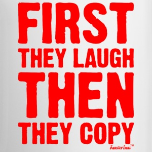 First they laugh then they copy, Francisco Evans ™ Mugs & Drinkware - Coffee/Tea Mug