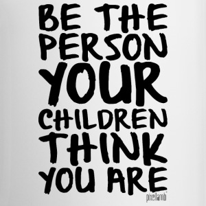 Be the Person your Children think you are Mugs & Drinkware - Coffee/Tea Mug