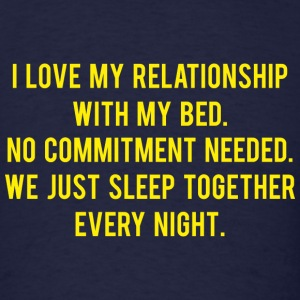 I Love My Relationship With My Bed - Men's T-Shirt