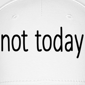 not today Caps - Baseball Cap