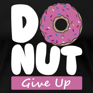Donut Give Up - Women's Premium T-Shirt