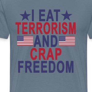 i_eat_terrorism_and_crap_freedom - Men's Premium T-Shirt