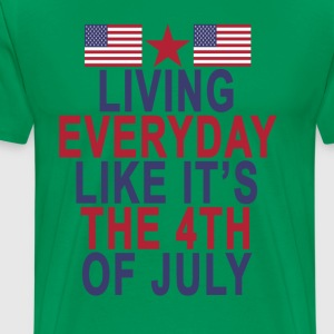 livin_every_day_like_its_the_4th_of_july - Men's Premium T-Shirt