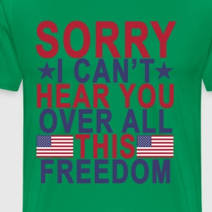 sorry_i_cant_hear_you_over_all_this_free - Men's Premium T-Shirt