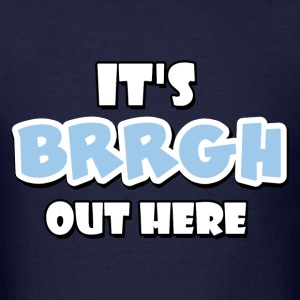 It's BRRGH Out Here Men's Hoodie - Men's T-Shirt