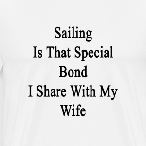 sailing_is_that_special_bond_i_share_wit T-Shirts - Men's Premium T-Shirt