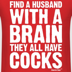 Find a Husband with a brain They all have Cocks T-Shirts - Men's T-Shirt