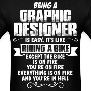 Being A Graphic Designer... T-Shirts - Men's T-Shirt