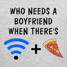 Who Needs a Boyfriend When There's Wifi and Pizza Tank Tops
