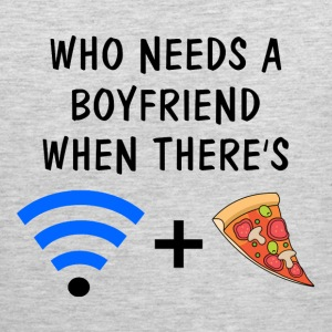 Who Needs a Boyfriend When There's Wifi and Pizza Tank Tops - Men's Premium Tank