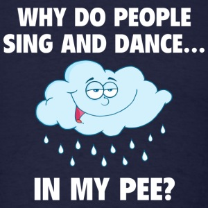 Why Do People Sing And Dance... In My Pee? - Men's T-Shirt