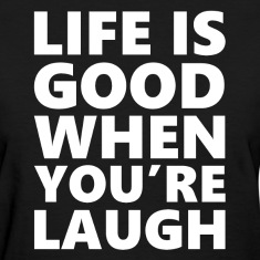 Life is Good When You Are Laugh Women's T-Shirts