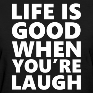 Life is Good When You Are Laugh Women's T-Shirts - Women's T-Shirt