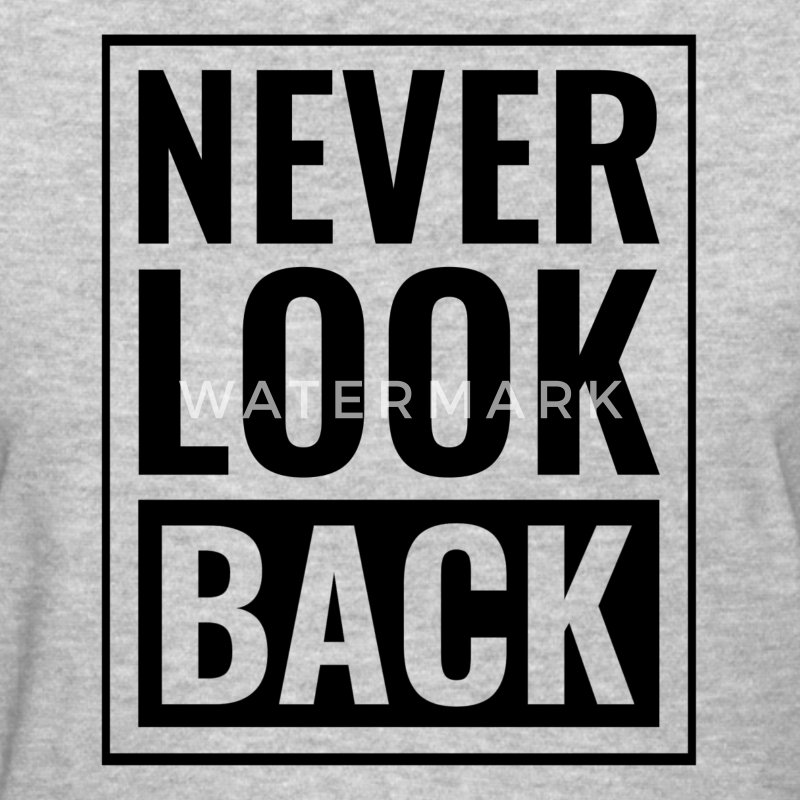 Never Look Back Women's T-Shirts - Women's T-Shirt