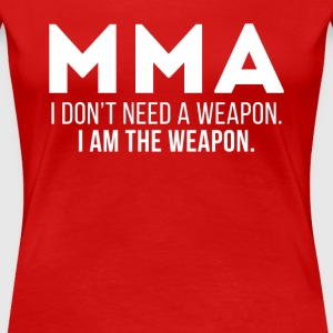 MMA I am the weapon Mixed Martial Arts T Shirt Women's T-Shirts - Women's Premium T-Shirt