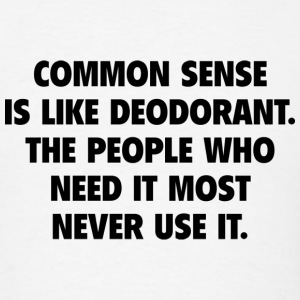 Common Sense Is Like Deodorant - Men's T-Shirt