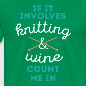 Knitting & Wine Count Me In Knitter T Shirt T-Shirts - Men's Premium T-Shirt