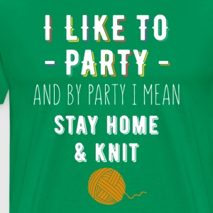 Knitter Party Stay home & knit Knitting T Shirt T-Shirts - Men's Premium T-Shirt