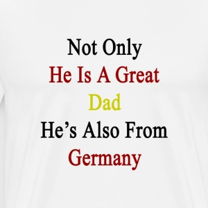 not_only_he_is_a_great_dad_hes_also_from T-Shirts - Men's Premium T-Shirt