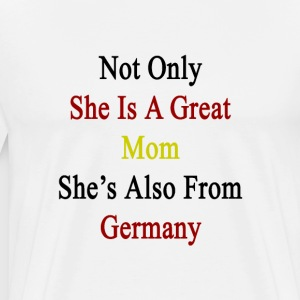 not_only_she_is_a_great_mom_shes_also_fr T-Shirts - Men's Premium T-Shirt
